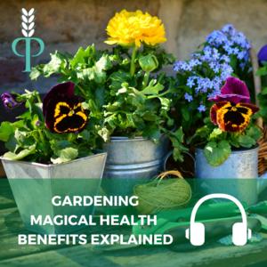Gardening Magical Health Benefits Explained Caroline Peyton Principles PODCAST