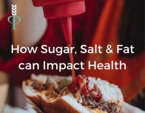How sugar, salt and fat impact health Caroline Peyton Principles