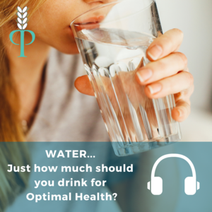 Water - just how much should you drink for optimal health - Principles of Good Health Podcast