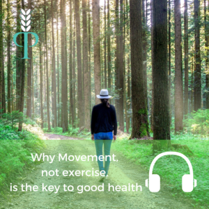 Why movement not exercise is key to good health PODCAST
